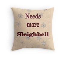Needs More Sleighbell Throw Pillow