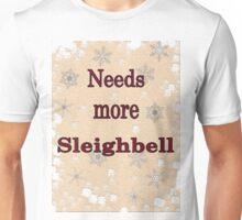 Needs More Sleighbell Unisex T-Shirt
