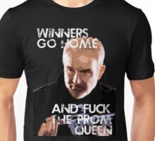 Winners go home and F*** the Prom Queen... Unisex T-Shirt