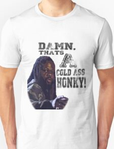 Damn, That's a cold ass Honky! Unisex T-Shirt