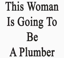 This Woman Is Going To Be A Plumber  by supernova23