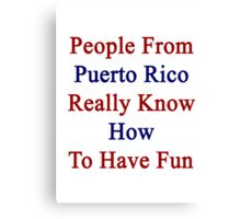 People From Puerto Rico Really Know How To Have Fun  Canvas Print