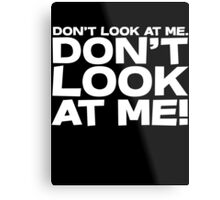 Don't look at me. Don't look at me! Metal Print