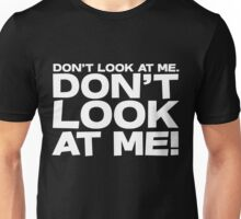 Don't look at me. Don't look at me! Unisex T-Shirt