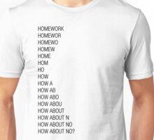Homework - How About No? Unisex T-Shirt