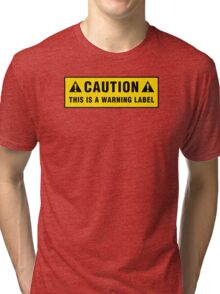 Caution: This is a warning label Tri-blend T-Shirt