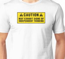 Caution: May exhibit signs of independent thinking Unisex T-Shirt