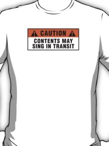 Caution: Contents may sing in transit T-Shirt