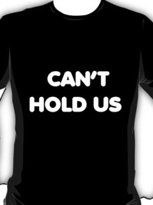 Can't Hold Us T-Shirt