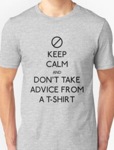 Don't Take Advice From A T-Shirt T-Shirt