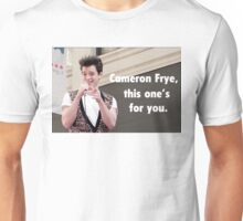 Cameron Frye, this one's for you. Unisex T-Shirt