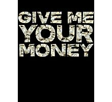 Give me your money Photographic Print