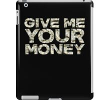 Give me your money iPad Case/Skin
