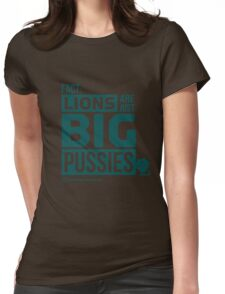 Lions are just big Pussies Womens Fitted T-Shirt