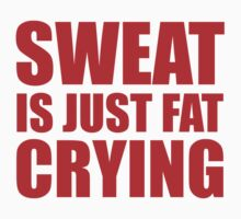 Sweat Is Just Fat Crying by BrightDesign