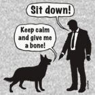 Cartoon, dog & lordling: Sit down! Keep calm and give me a bone! by MrFaulbaum