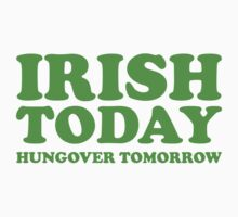Irish Today Hungover Tomorrow by BrightDesign