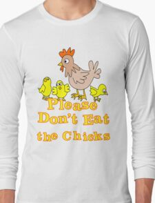 Please Don't Eat the Chicks Long Sleeve T-Shirt