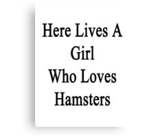 Here Lives A Girl Who Loves Hamsters  Canvas Print