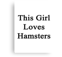 This Girl Loves Hamsters  Canvas Print