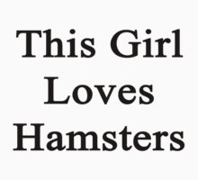 This Girl Loves Hamsters  by supernova23