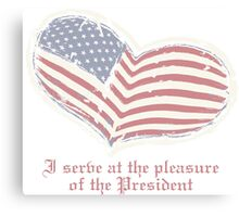 I serve at the pleasure of the President Canvas Print