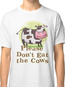 Please Don't Eat the Cows Classic T-Shirt