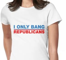 I Only Bang Republicans Womens Fitted T-Shirt