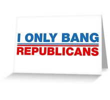 I Only Bang Republicans Greeting Card