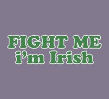 Fight Me Im Irish St Patricks Day by CarbonClothing