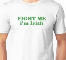 Fight Me Im Irish St Patricks Day Unisex T-Shirt