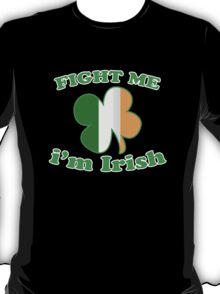 Fight Me Im Irish Lucky Clover St Patricks Day T-Shirt