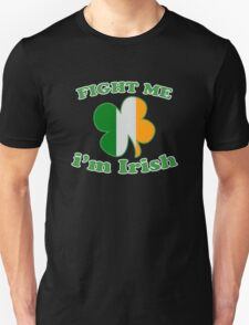 Fight Me Im Irish Lucky Clover St Patricks Day T-Shirt