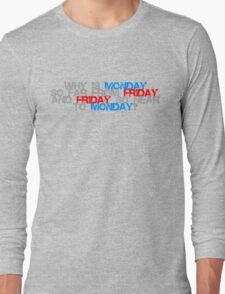 Why is Monday So far away from Friday Long Sleeve T-Shirt