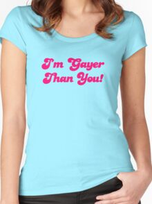 Im Gayer Than You Women's Fitted Scoop T-Shirt