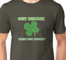 Get Drunk Then Get Lucky St Patricks Day Unisex T-Shirt