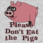 Please Don't Eat the Pigs by veganese