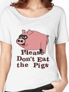 Please Don't Eat the Pigs Women's Relaxed Fit T-Shirt