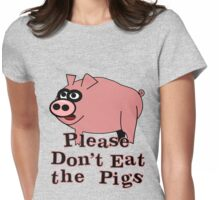 Please Don't Eat the Pigs Womens Fitted T-Shirt