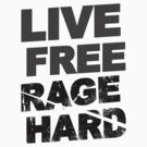 Live Free Rage Hard by Look Human