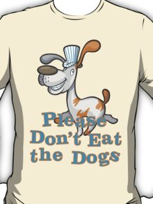 Please Don't Eat the Dogs T-Shirt
