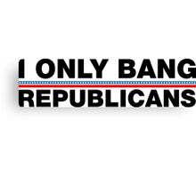 I Only Bang Republicans Canvas Print