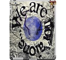 we are not alone iPad Case/Skin