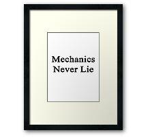 Mechanics Never Lie  Framed Print
