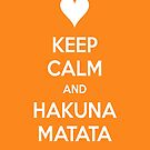 Keep Calm and Hakuna Matata by Harry Martin