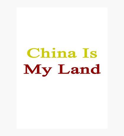China Is My Land  Photographic Print