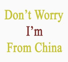 Don't Worry I'm From China  by supernova23