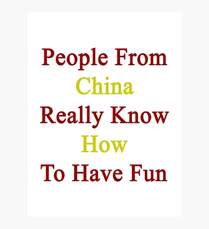 People From China Really Know How To Have Fun   Photographic Print