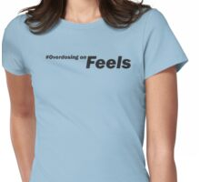 Overdosing on FEELS Womens Fitted T-Shirt
