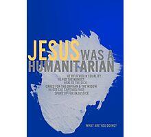 Jesus was a humanitarian Photographic Print